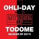 TODOME (Murder GP 2017)/OHLI-DAY