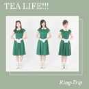 TEA LIFE!!!/Ring-Trip
