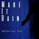 Make it Rain (feat. T2K)/孫GONG