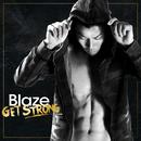 Get Strong/Blaze