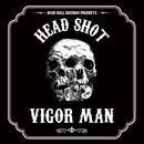 HEAD SHOT/VIGORMAN