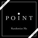 Randomize Me/・POINT