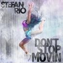 Don't Stop Movin/Stefan Rio