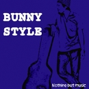 Nothing but music/BUNNY STYLE