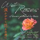 涙かがやく花よ永遠に (feat. Mauro Arrighi)/Wet Roses, 福岡圭一 & モーリン公美子