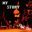 MY STORY/FALL OFF