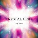 CRYSTAL GRID/Lazy knack