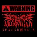6PAン6D終ラ6-X/MORRIGAN