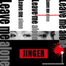 Leave Me Alone/JINGER