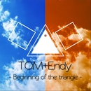 Beginning of the triangle/TOM & Endy