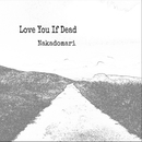 Love You If Dead/Nakadomari