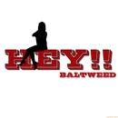 HEY!!!!/BALTWEED