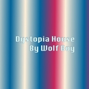 Dystopia House/Wolf Boy