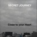 Close to your Heart/SECRET JOURNEY