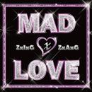 MAD LOVE/ZxIxGxZxAxG