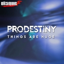 Things Are Huge/Prodestiny