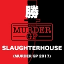 SLAUGHTERHOUSE (Murder GP 2017)/勝