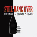 STILL HANG OVER (feat. YOUNG HASTLE, Y'S, 十影 & RAW-T)/DJ KEN WATANABE