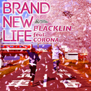 BRAND NEW LIFE (feat. CORONA)/BLACKLIN