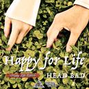 Happy For Life/HEAD BAD