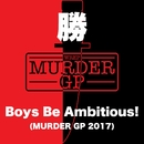 Boys Be Ambitious! (Murder GP 2017)/勝