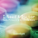 I Need A Doctor [feat. Pitbull & Brigitte Balo]/Oceanlight