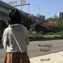 Nostalgic Future/yuzuki
