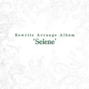 Rewrite Arrange Album 'Selene'/VisualArt's / Key Sounds Label