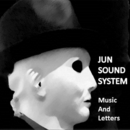 Music and Letters/JUN SOUNDSYSTEM