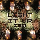 LIGHT IT UP/ISM