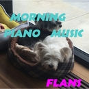 MORNING PIANO MUSIC/Flans