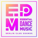 EDM: Essential Dance Music – Berlin Club Sounds/Various Artists