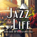 A Jazz of Life ~Good BGM for Comfortable Day ~ インストゥルメンタルセレクション/Various Artists