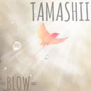 TAMASHII/=BLOW=