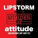 attitude (Murder GP 2017)/LIPSTORM