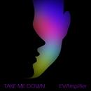 Take Me Down/EVAmplifier