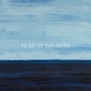 to be or not to be/旅と音楽