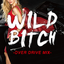 WILD BITCH -OVER DRIVE-/Party Town