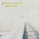 SECOND/SEA MY PAST