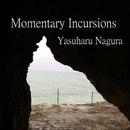 Momentary Incursions/Yasuharu Nagura