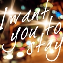 I want you to stay/Fafrotskies