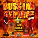 BUSS INA DE PLACE (feat. YOYO-C a.k.a.Dappa-C)/PLATY