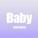 Baby/WHITEHEAD