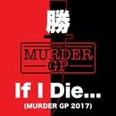 If I Die... (Murder GP 2017)/勝