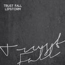 Trust Fall/LIPSTORM