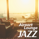 Airport Lounge Jazz ~ 優雅な空の旅へ ~/Relaxing Piano Crew