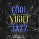 Cool Night Jazz ~ 音としっとり戯れる時 ~/Relaxing Piano Crew