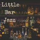 Little Bar Jazz ~ いつものバーボンと ~/Relaxing Piano Crew