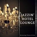 Jazzin' Hotel Lounge/Relaxing Piano Crew