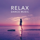 Relax Dance Music -癒しのチルアウト・コレクション-/Various Artists